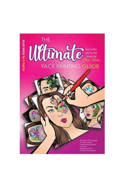 The Ultimate Face Painting Guide Colorful & Fun By Elodie Ternois